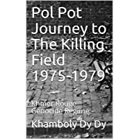 Pol Pot Journey to The Killing Field 1975-1979 : Khmer Rouge Genocide Regime