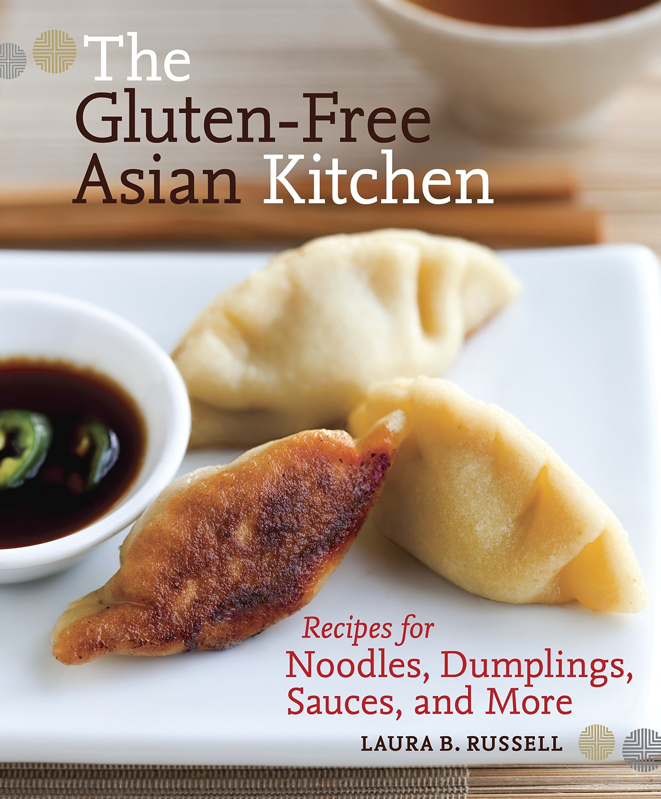 The Gluten-Free Asian Kitchen: Recipes for Noodles, Dumplings, Sauces, and More [A Cookbook] by Celestial Arts