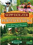 Guida Pratica alla Permacultura: Come coltivare in maniera naturale Giardini, Orti e Frutteti (Il filo verde di Arianna)