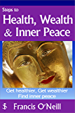 Steps to Health, Wealth & Inner Peace (Making Sense of It Book 2) (English Edition)