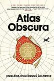 Atlas Obscura: An Explorer's Guide to the World's Most Unusual Places: An Explorer's Guide to the World's Hidden Wonders