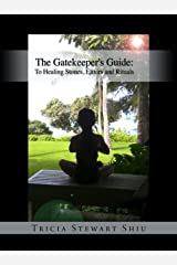 The Gatekeeper's Guide: To Healing Stones, Elixirs and Rituals: Gatekeeper's Guide Kindle Edition