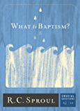 What Is Baptism? (Crucial Questions Series Book 11)