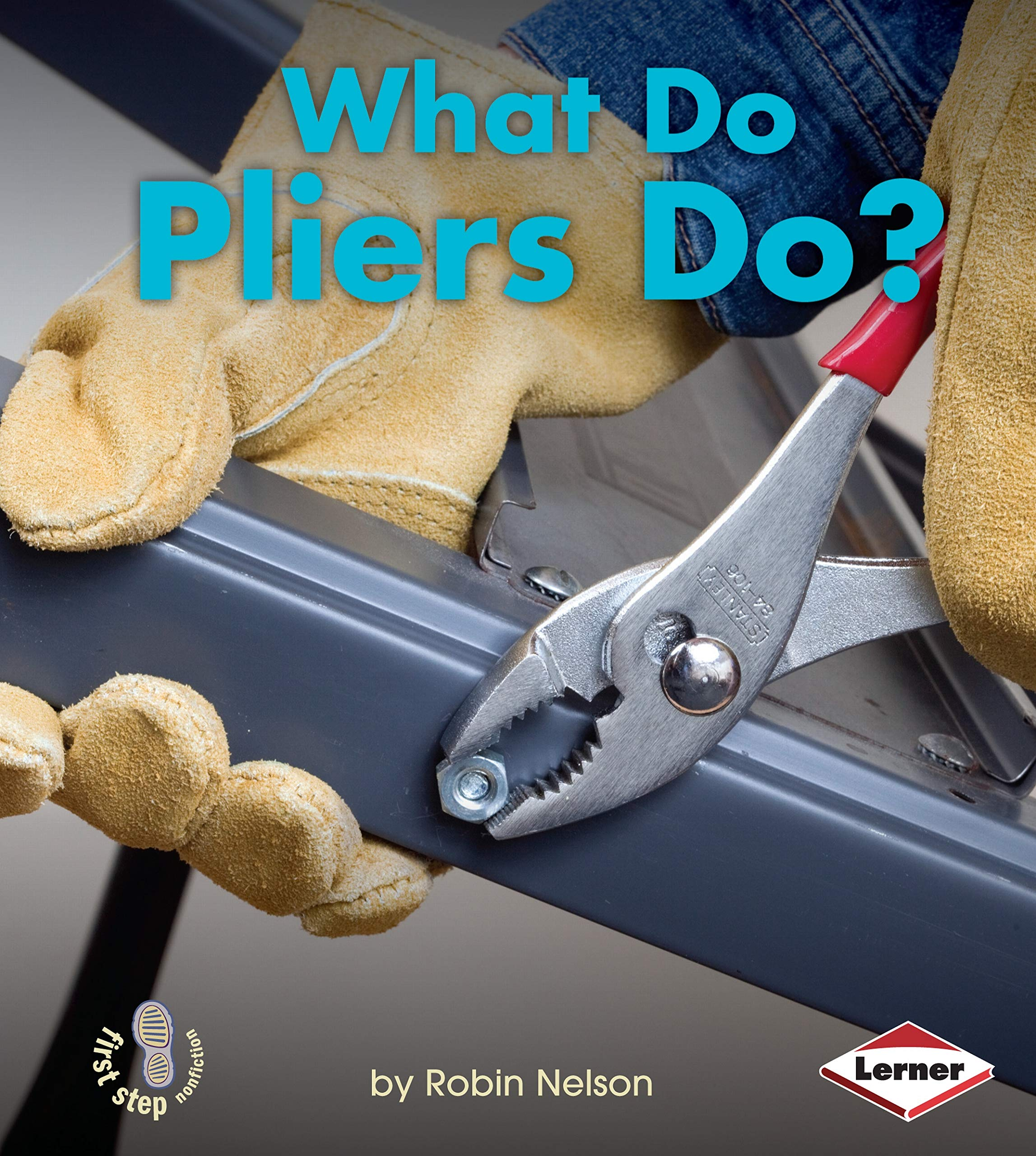 What Do Pliers Do? (First Step Nonfiction: Tools at Work) Library Binding – August 1, 2012 Robin Nelson Lerner Publications 0761389806 Pliers.
