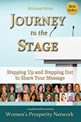Journey to the Stage - Volume Four: Stepping Up and Stepping Out to Share Your Message Kindle Edition