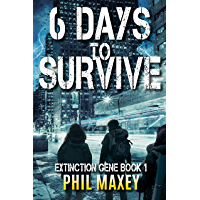 6 Days to Survive: A Post-Apocalyptic Survival Thriller (Extinction Gene Book 1) (English Edition)
