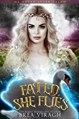 Fated, She Flies: A Dark and Twisted Swan Princess Retelling (A Never After Tale) Kindle Edition