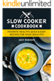 Slow Cooker Cookbook: Favorite Healthy, Quick & Easy recipes for your Crock-Pot