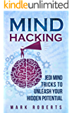 Mind Hacking: Jedi Mind Tricks To Unleash Your Hidden Potential