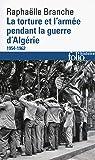 La torture et l'armée pendant la guerre d'Algérie: (1954-1962)