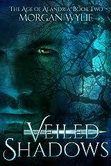 Veiled Shadows: A YA Fantasy Adventure (The Age of Alandria Book 2) Kindle Edition