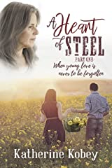 A Heart of Steel - Part One: When young love is never to be forgotten Kindle Edition