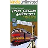 Trans-Siberian Adventures: Life on and off the rails from the U.K. to Asia