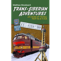 Trans-Siberian Adventures: Life on and off the rails from the U.K. to Asia (English Edition)