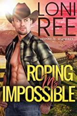 Roping Ms. Impossible: A Small Town Romance (Keeping Ms. Right Book 2) Kindle Edition