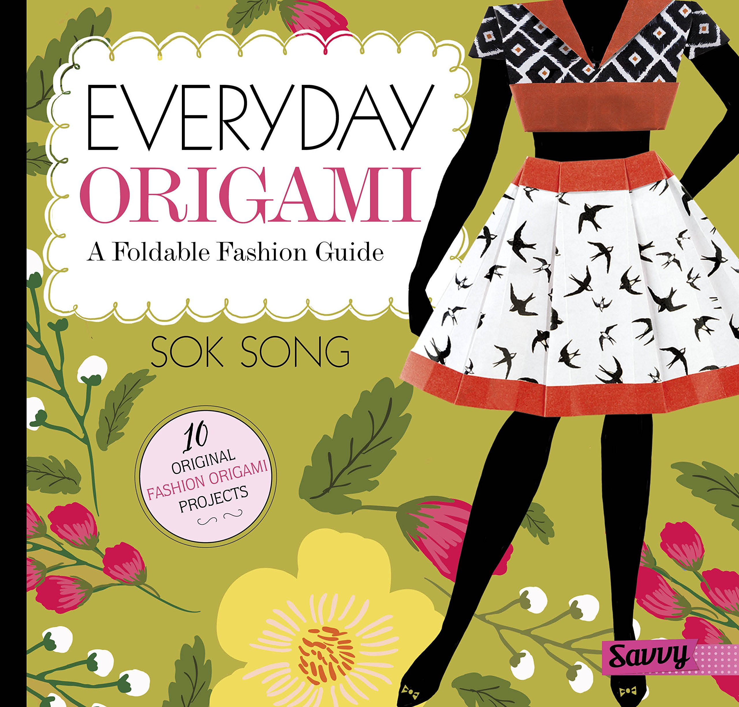 Everyday Origami A Foldable Fashion Guide Fashion Origami Song Sok Song Sok 9781515716303 Amazon Com Books