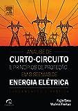 Análise de Curto- circuito e Princípios de Proteção em Sistemas de Energia Elétrica