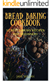 Bread Baking Cookbook:  52 Best Baking Recipes For Beginners (Baking Series)