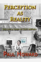 Perception as Reality: The LIfe and Times of Tedy Merrill Kindle Edition