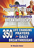 Guaranteed Powerful Prayers  For Financial and Business Breakthroughs: 350 Life Changing Prayers for Daily Breakthroughs