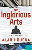 The Inglorious Arts: An Alec Brno Novel