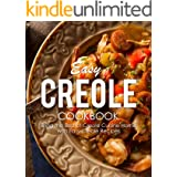 Easy Creole Cookbook: Bring the Best of Creole Cuisine Home with Easy Creole Recipes (2nd Edition)