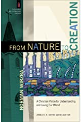 From Nature to Creation (The Church and Postmodern Culture): A Christian Vision for Understanding and Loving Our World Kindle Edition