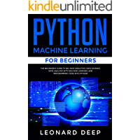 Python Machine Learning for Beginners: The Beginner's Guide to Big Data Analytics, Data Science, Data Analysis with Machine Learning and Programming Code with Python (English Edition)