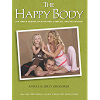 The Happy Body: The Simple Science of Nutrition, Exercise, and Relaxation (English Edition)
