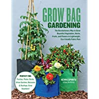 Grow Bag Gardening: The revolutionary way to grow bountiful vegetables, herbs, fruits, and flowers in lightweight, eco…