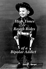 High Times & Rough Rides of a Bipolar Addict Kindle Edition