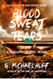 Blood, Sweat & Tears: A Postapocalyptic Novel (The New World Series Book 5)