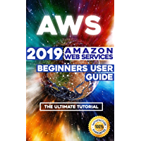 AWS: 2019 Amazon Web Services Beginners User Guide . The Ultimate Tutorial (English Edition)