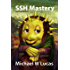 SSH Mastery: OpenSSH, PuTTY, Tunnels and Keys (IT Mastery Book 12)