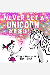 Never Let a Unicorn Scribble! Kindle Edition