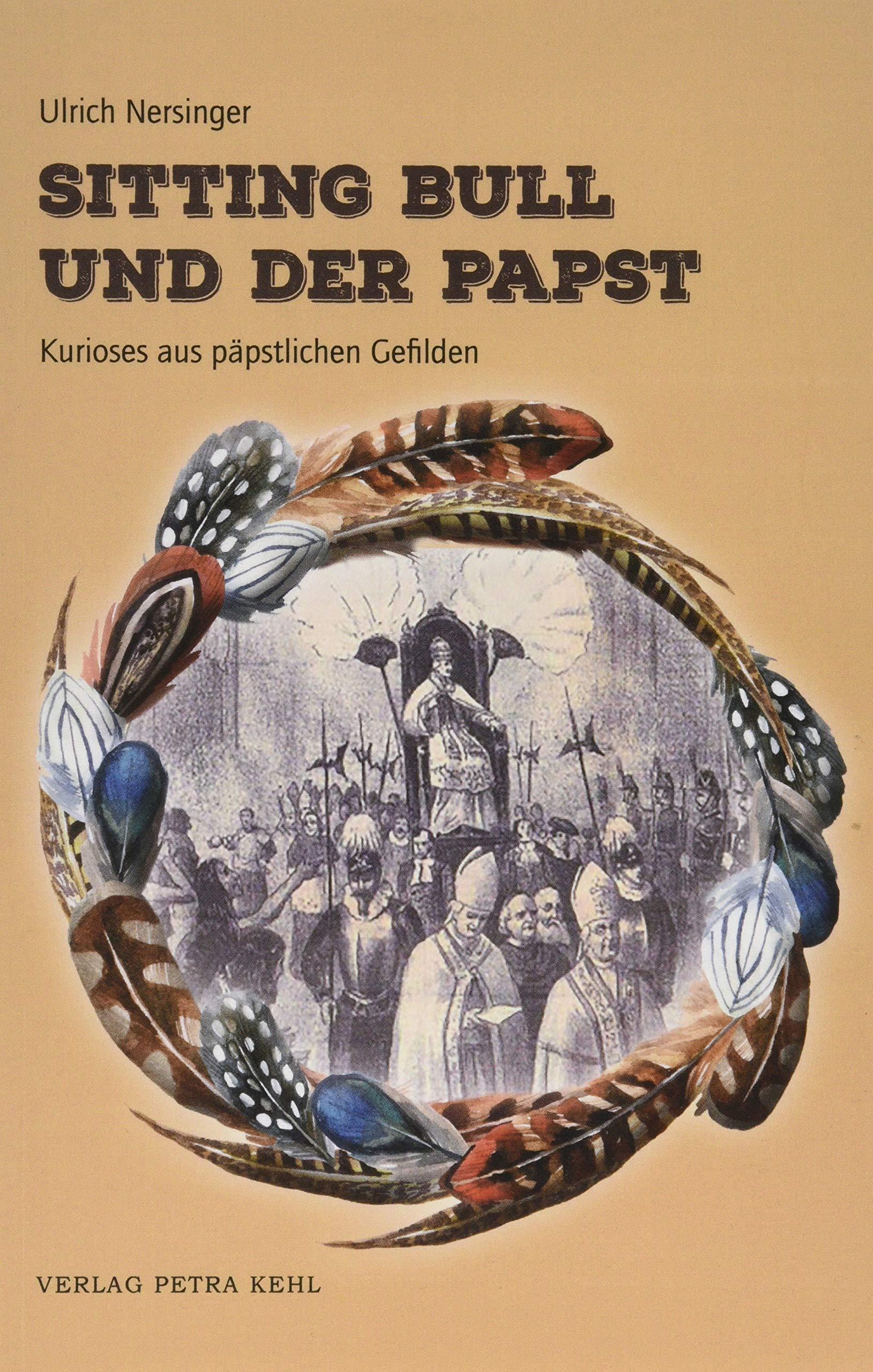 Sitting Bull Und Der Papst  Kurioses Aus Päpstlichen Gefilden