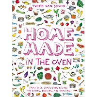 Home Made in the Oven: Truly Easy, Comforting Recipes for Baking, Broiling, and Roasting (English Edition)