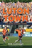 Luton Town: The Non-League Years