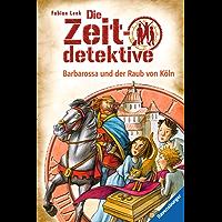 Die Zeitdetektive 34: Barbarossa und der Raub von Köln: Ein Krimi aus dem Mittelalter