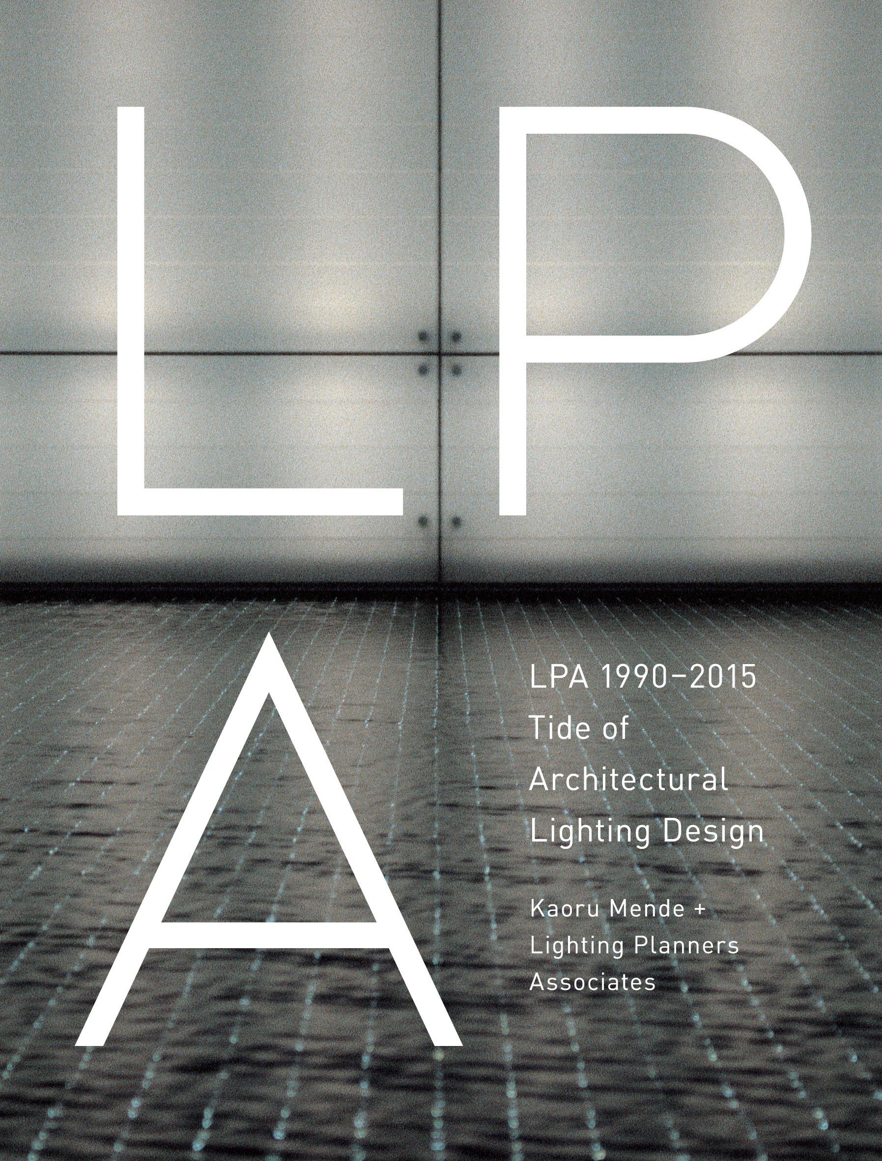 LPA 1990 2015 Tide Of Architectural Lighting Design: Kaoru Mende + LIGHTING  PLANNERS ASSOCIATES: 9784897377964: Amazon.com: Books