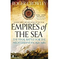 Empires of the Sea: The Final Battle for the Mediterranean 1521-1580