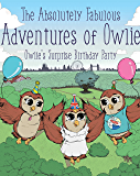 The Absolutely Fabulous Adventures of Owlie: Owlie's Surprise Birthday Party