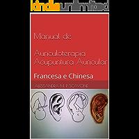 Manual de Auriculoterapia Acupuntura Auricular: Francesa e Chinesa