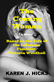 The Coming Woman: A Novel Based on the Life of the Infamous Feminist, Victoria Woodhull