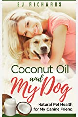 Coconut Oil and My Dog: Natural Pet Health for My Canine Friend Kindle Edition