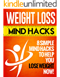 Weight Loss Mind Hacks: 8 Simple Mind Hacks to Help You Lose Weight (English Edition)