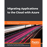 Migrating Applications to the Cloud with Azure: Re-architect and rebuild your applications using cloud-native technologies (English Edition)