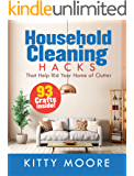 Household Cleaning Hacks (4th Edition): 93 Crafts That Help Rid Your Home Of Clutter!