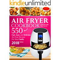 Air Fryer Cookbook: 550 Fast, Easy and Delicious Air Fryer Recipes For Your Family (2018 NEW Edition)