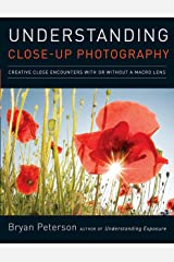 Understanding Close-up Photography: Creative Close Encounters with or without a Macro Lens Paperback